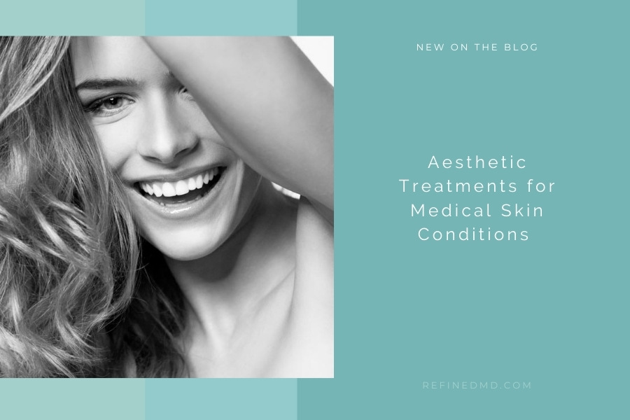 Aesthetic Treatments for Medical Skin Conditions | RefinedMD, Los Gatos