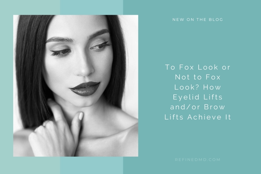 To Fox Look or Not to Fox Look? Eyelid Lifts and Brow Lifts | RefinedMD