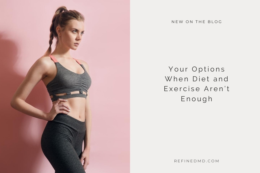 Your Options When Diet and Exercise Aren't Enough | RefinedMD