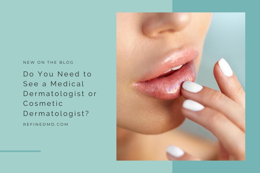 Do You Need to See a Medical Dermatologist or Cosmetic Dermatologist?