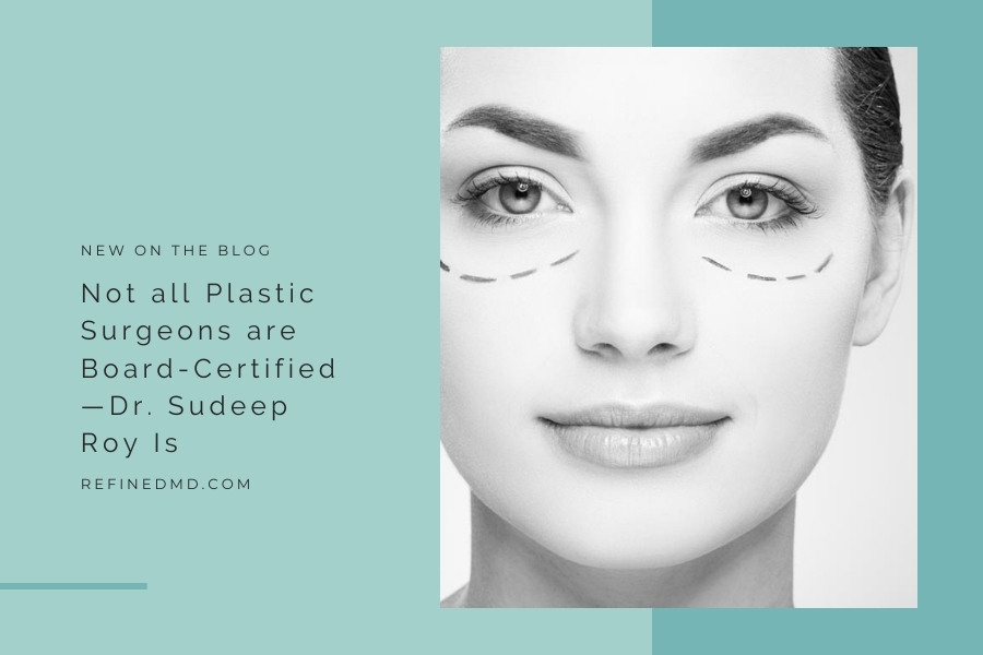 Not all Plastic Surgeons are Board-Certified—Dr. Sudeep Roy Is