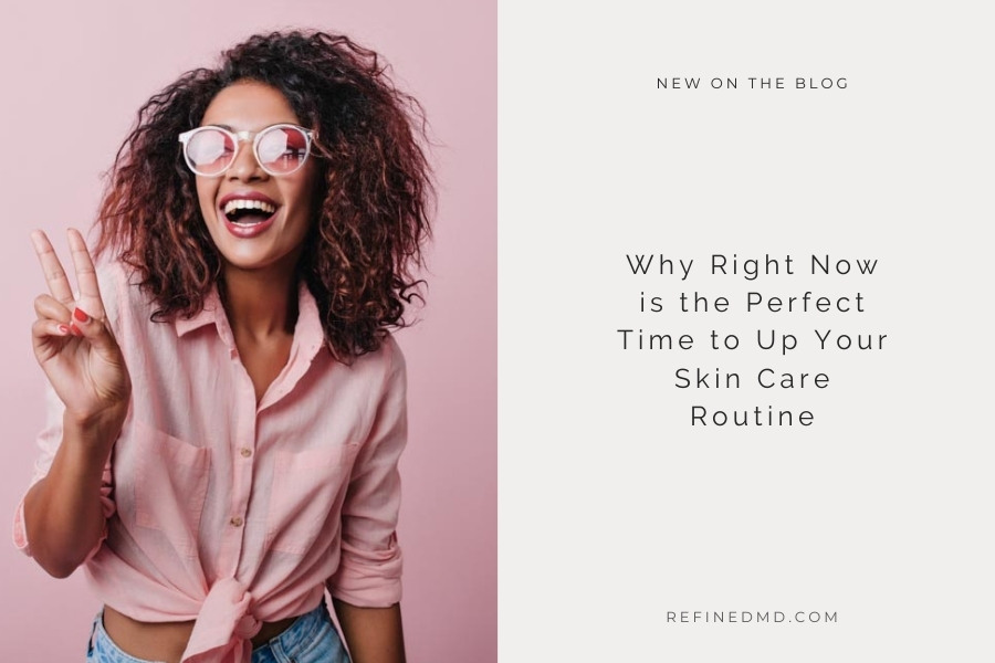Perfect Time to Up Your Skin Care | RefinedMD, Los Gatos + San Jose