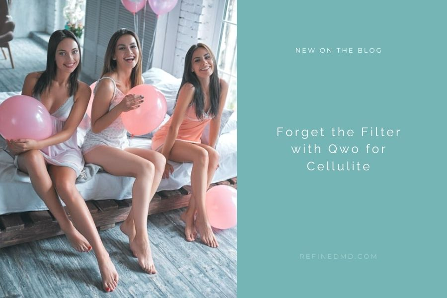 Forget the Filter with Qwo for Cellulite | RefinedMD, Los Gatos + San Jose
