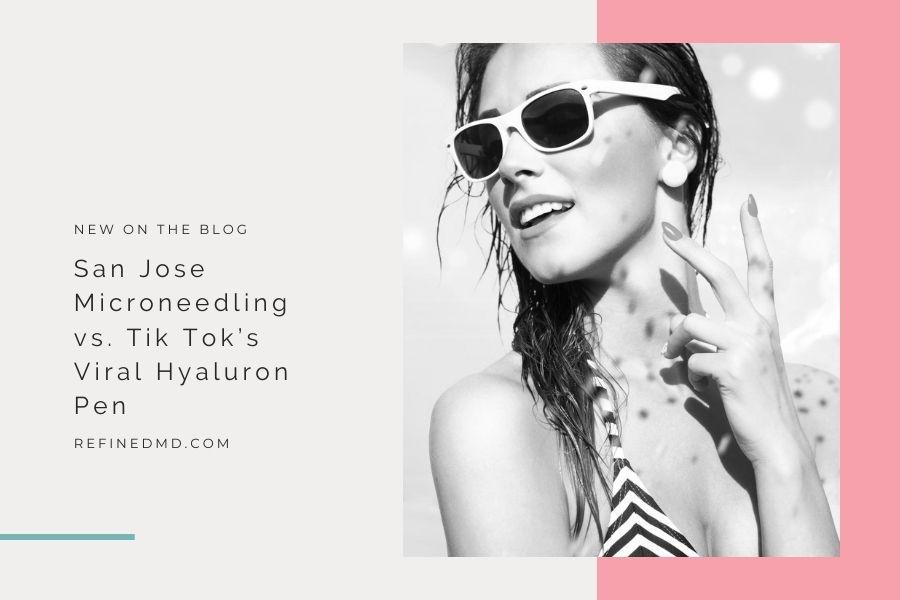 San Jose Microneedling vs. Tik Tok's Viral Hyaluron Pen | RefinedMD