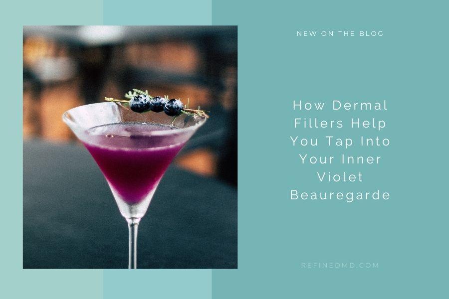 How Dermal Fillers Help You Tap into Your Inner Violet Beauregarde | RefinedMD