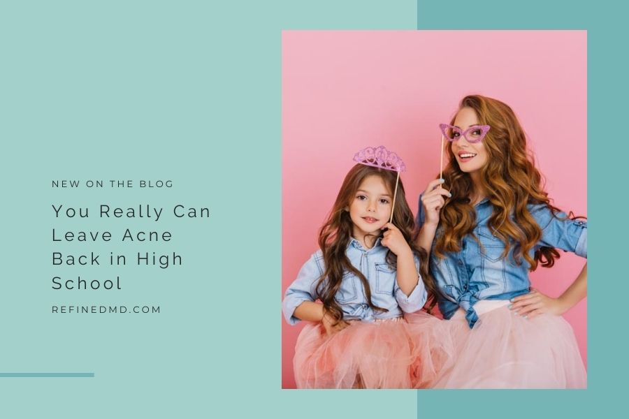 Leave Your Acne Back in High School | RefinedMD, Los Gatos + San Jose