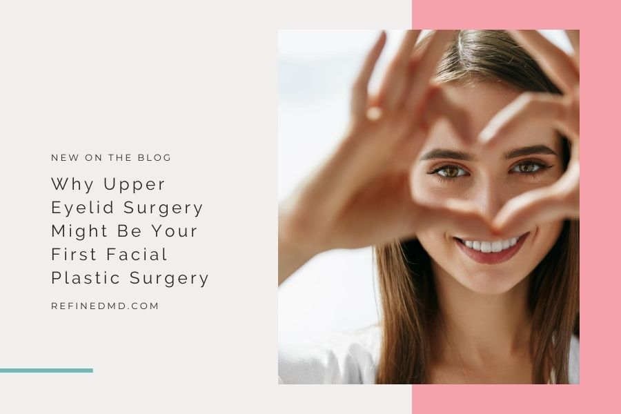 Why Upper Eyelid Surgery Might Be Your First Facial Plastic Surgery