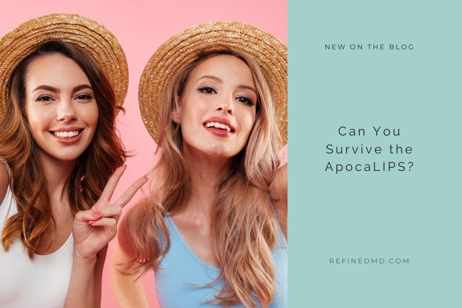 Can You Survive the ApocaLIPS? | RefinedMD, Los Gatos + San Jose
