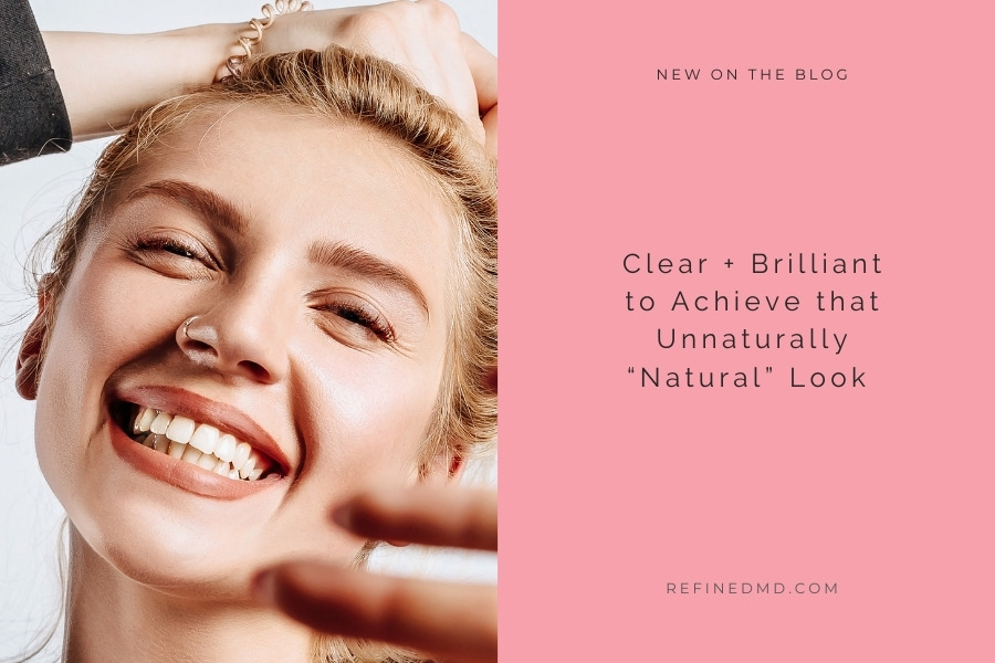 """Clear + Brilliant to Achieve that Unnaturally """"Natural"""" Look   RefinedMD"""