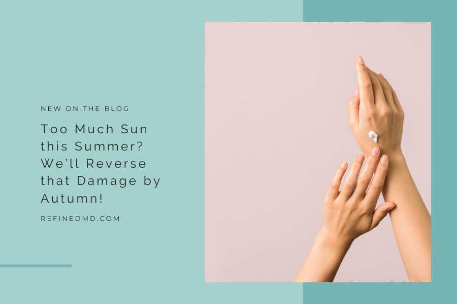 Too Much Sun this Summer? We'll Reverse by Autumn! | RefinedMD