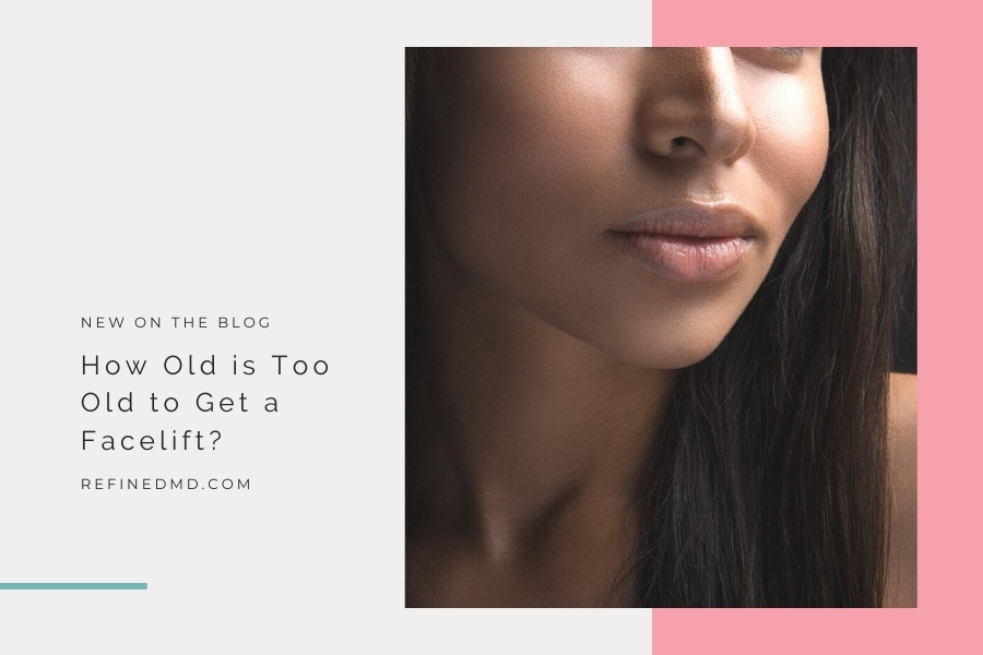 How Old is Too Old to Get a Facelift?   RefinedMD, Los Gatos + San Jose