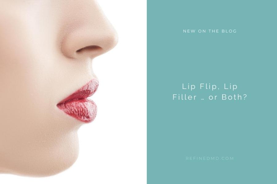 Lip Flip, Lip Filler … or Both? | RefinedMD, Los Gatos + San Jose
